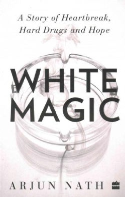 White Magic: A Story of Heartbreak, Hard Drugs and Hope (Paperback)