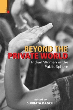Beyond the Private World: Indian Women in the Public Sphere (Hardcover)