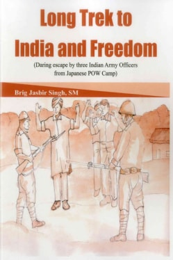Long Trek to India and Freedom: Daring Escape by Three Indian Army Officers from Japanese POW Camp (Paperback)