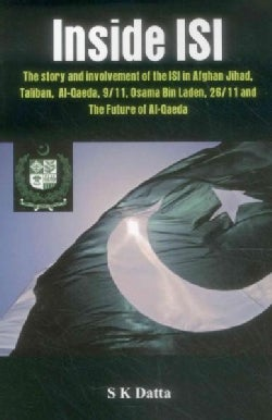 Inside Isi: The Story and Involvement of the Isi, Afghan Jihad, Taliban, Al-qaeda, 9/11, Osama Bin Laden, 26/11 a... (Paperback)