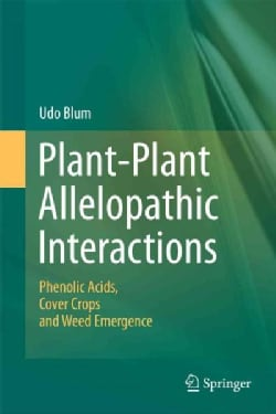 Plant-Plant Allelopathic Interactions: Phenolic Acids, Cover Crops and Weed Emergence (Hardcover)