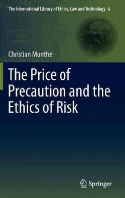 The Price of Precaution and the Ethics of Risk (Hardcover)