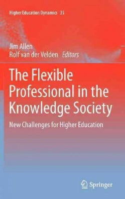 The Flexible Professional in the Knowledge Society: New Challenges for Higher Education (Hardcover)