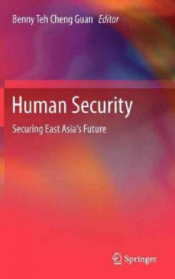 Human Security: Securing East Asia's Future (Hardcover)