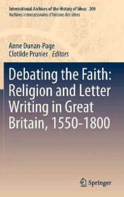 Debating the Faith: Religion and Letter Writing in Great Britain, 1550-1800 (Hardcover)