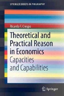 Theoretical and Practical Reason in Economics: Capacities and Capabilities (Paperback)