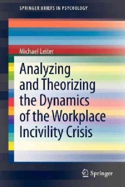 Analyzing and Theorizing the Dynamics of the Workplace Incivility Crisis (Paperback)