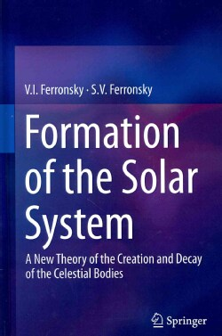 Formation of the Solar System: A New Theory of the Creation and Decay of the Celestial Bodies (Hardcover)