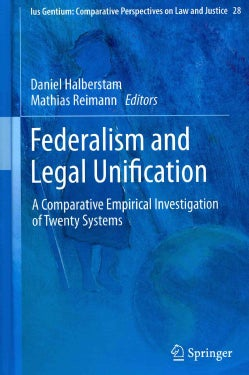 Federalism and Legal Unification: A Comparative Empirical Investigation of Twenty Systems (Hardcover)