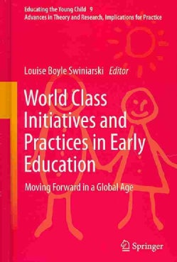 World Class Initiatives and Practices in Early Education: Moving Forward in a Global Age (Hardcover)