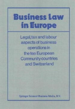 Business Law in Europe: Legal, Tax and Labour Aspects of Business Operations in the Ten European Community Countr... (Paperback)