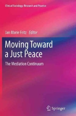 Moving Toward a Just Peace: The Mediation Continuum (Paperback)