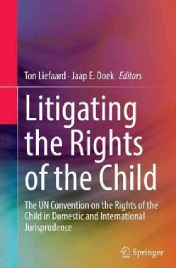 Litigating the Rights of the Child: The Un Convention on the Rights of the Child in Domestic and International Ju... (Paperback)