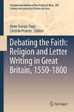 Debating the Faith: Religion and Letter Writing in Great Britain, 1550-1800 (Paperback)