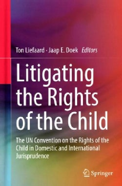 Litigating the Rights of the Child: The Un Convention on the Rights of the Child in Domestic and International Ju... (Hardcover)