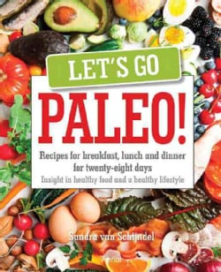 Let's Go Paleo!: 28 Days of Recipes for Breakfast, Lunch and Dinner: Plus Valuable Tips on Nutrition and Lifestyle (Paperback)