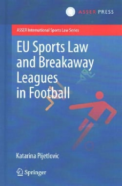 Eu Sports Law and Breakaway Leagues in Football (Hardcover)
