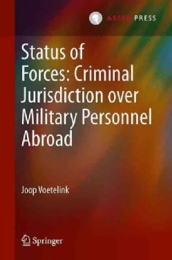Status of Forces: Criminal Jurisdiction over Military Personnel Abroad (Hardcover)