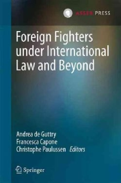Foreign Fighters Under International Law and Beyond (Hardcover)