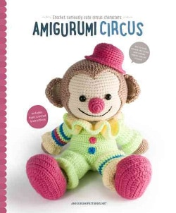 Amigurumi Circus: Crochet Seriously Cute Circus Characters (Paperback)