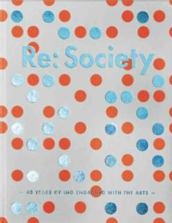 Re Society: 40 Years of Ing Engaging With the Arts (Hardcover)