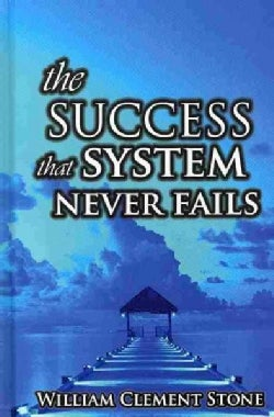 The Success System That Never Fails: The Science of Success Principles (Hardcover)
