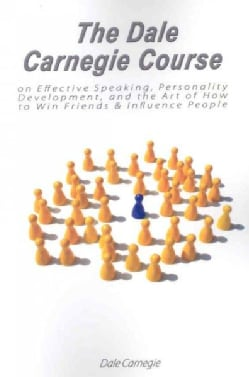 The Dale Carnegie Course on Effective Speaking, Personality Development, and the Art of How to Win Friends & Infl... (Paperback)