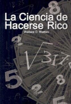 La Ciencia de Hacerse Rico / The Science of Getting Rich (Paperback)