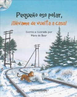 Pequeno oso polar, llevame de vuelta a casa!/ Little Polar Bear, Take Me Home! (Paperback)