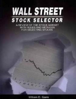 Wall Street Stock Selector: A Review of the Stock Market With Rules and Methods for Selecting Stocks (Paperback)
