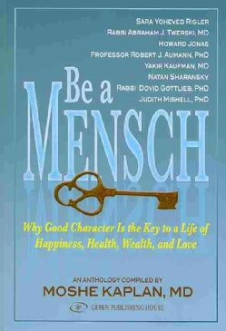 Be A Mensch: Why Good Character Is the Key to a Life of Happiness, Health, Wealth, and Love (Paperback)