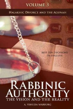 Rabbinic Authority: The Vision and the Reality: Halakhic Divorce and the Agunah: Beit Din Decisions in English (Hardcover)