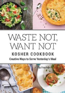 Waste Not, Want Not Kosher Cookbook: Creative Ways to Serve Yesterday's Meal (Hardcover)