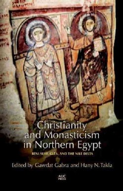 Christianity and Monasticism in Northern Egypt: Beni Suef, Giza, and the Nile Delta (Hardcover)