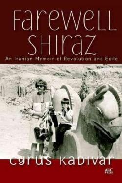 Farewell Shiraz: An Iranian Memoir of Revolution and Exile (Hardcover)