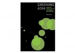 Greening Asia: Emerging Principles for Sustainable Architecture (Paperback)