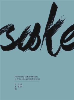 Sake: The History, Stories and Craft of Japan's Artisanal Breweries (Hardcover)