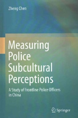Measuring Police Subcultural Perceptions: A Study of Frontline Police Officers in China (Hardcover)