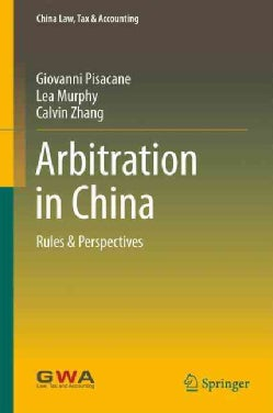 Arbitration in China: Rules & Perspectives (Hardcover)