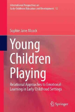 Young Children Playing: Relational Approaches to Emotional Learning in Early Childhood Settings (Hardcover)
