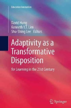 Adaptivity As a Transformative Disposition: For Learning in the 21st Century (Paperback)