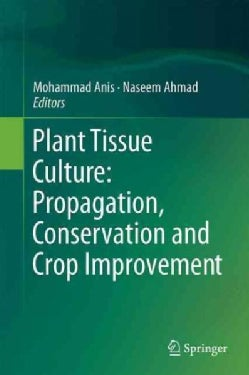 Plant Tissue Culture: Propagation, Conservation and Crop Improvement (Hardcover)