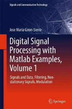 Digital Signal Processing With Matlab Examples: Signals and Data, Filtering, Non-stationary Signals, Modulation (Hardcover)
