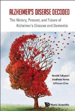 Alzheimer's Disease Decoded: The History, Present, and Future of Alzheimer's Disease and Dementia (Paperback)