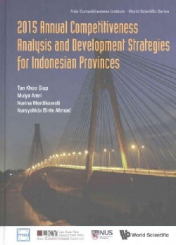 Annual Competitiveness Analysis and Development Strategies for Indonesian Provinces 2015 (Hardcover)