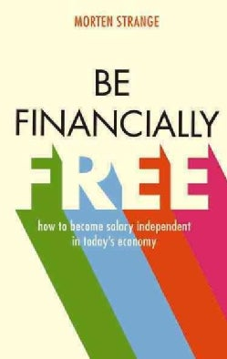 Be Financially Free: how to become salary independent in today's economy (Paperback)