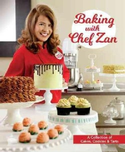 Baking With Chef Zan: A Collection of Cakes, Cookies & Tarts (Paperback)