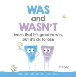 Was and Wasn't Learn That It's Good to Win, but Its Ok to Lose: Big Life Lessons for Little Kids (Hardcover)