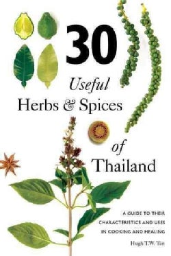 30 Useful Herbs & Spices of Thailand: A Guide to Their Characteristics and Uses in Cooking and Healing (Paperback)