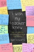 I Wish My Teacher Knew: How One Question Can Change Everything for Our Kids (Hardcover)